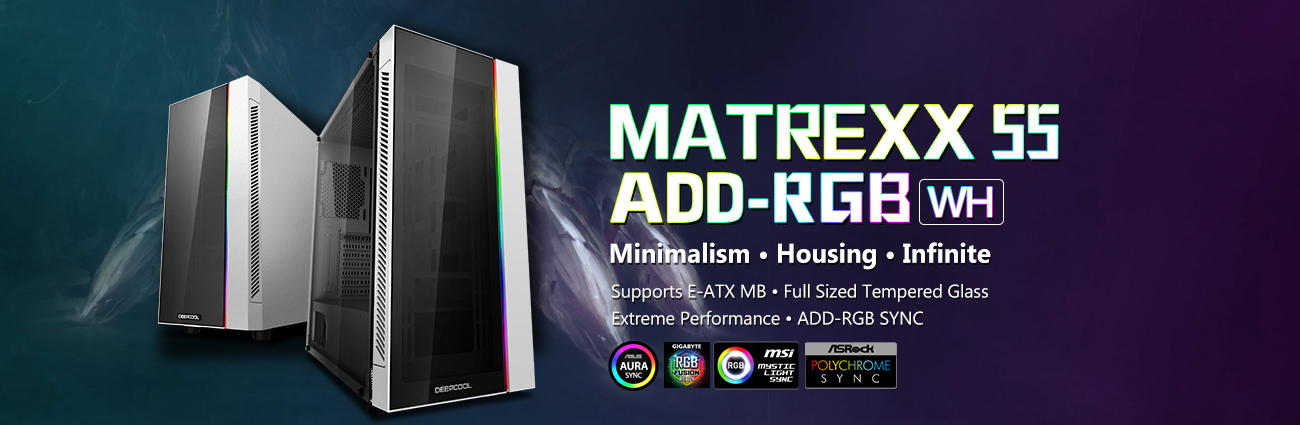MATREXX 55 Case banner with text that reads: Minimalism, Housing, Infinite, Supports E-ATX Motherboard, Full Sized Tempered Glass, Extreme Performance and ADD-RGB Sync.